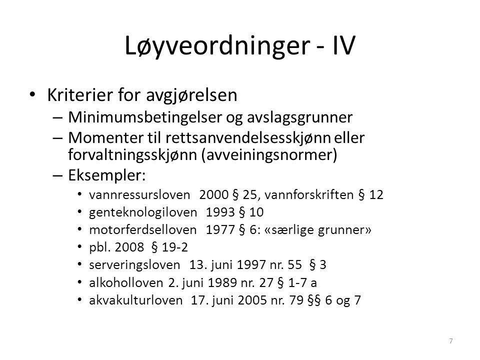 Løyveordninger - IV Kriterier for avgjørelsen – Minimumsbetingelser og avslagsgrunner – Momenter til rettsanvendelsesskjønn eller forvaltningsskjønn (avveiningsnormer) – Eksempler: vannressursloven 2000 § 25, vannforskriften § 12 genteknologiloven 1993 § 10 motorferdselloven 1977 § 6: «særlige grunner» pbl.