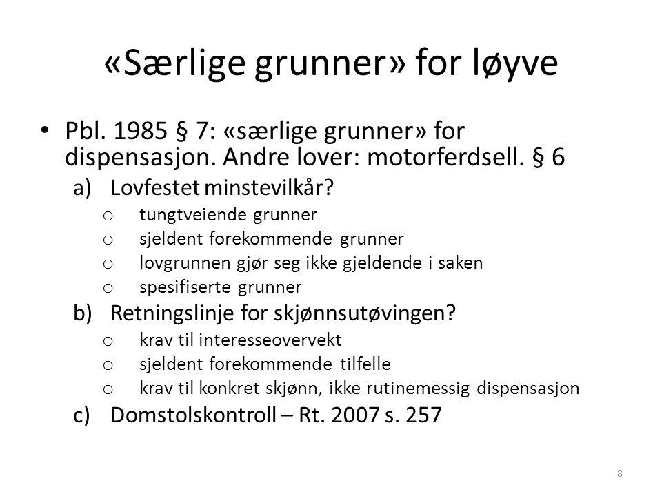 «Særlige grunner» for løyve Pbl. 1985 § 7: «særlige grunner» for dispensasjon.