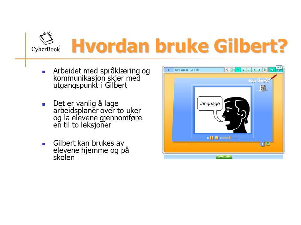 Hvordan bruke Gilbert? Arbeidet med språklæring og kommunikasjon skjer med utgangspunkt i Gilbert Det er vanlig å lage arbeidsplaner over to uker og l