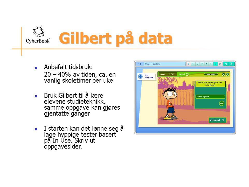 Gilbert på data Anbefalt tidsbruk: 20 – 40% av tiden, ca. en vanlig skoletimer per uke Bruk Gilbert til å lære elevene studieteknikk, samme oppgave ka