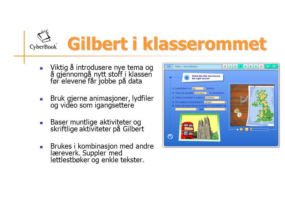 Gilbert i klasserommet Viktig å introdusere nye tema og å gjennomgå nytt stoff i klassen før elevene får jobbe på data Bruk gjerne animasjoner, lydfil
