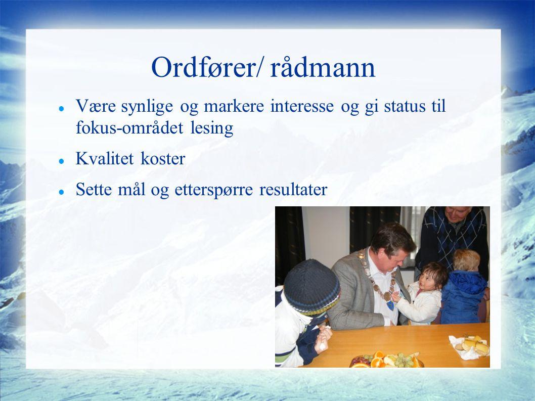 Ordfører/ rådmann Være synlige og markere interesse og gi status til fokus-området lesing Kvalitet koster Sette mål og etterspørre resultater