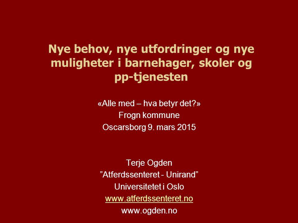 Nye behov, nye utfordringer og nye muligheter i barnehager, skoler og pp-tjenesten «Alle med – hva betyr det?» Frogn kommune Oscarsborg 9. mars 2015 T