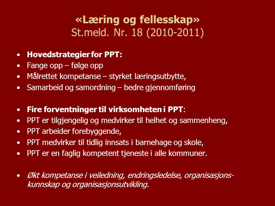 «Læring og fellesskap» St.meld. Nr. 18 (2010-2011) Hovedstrategier for PPT: Fange opp – følge opp Målrettet kompetanse – styrket læringsutbytte, Samar