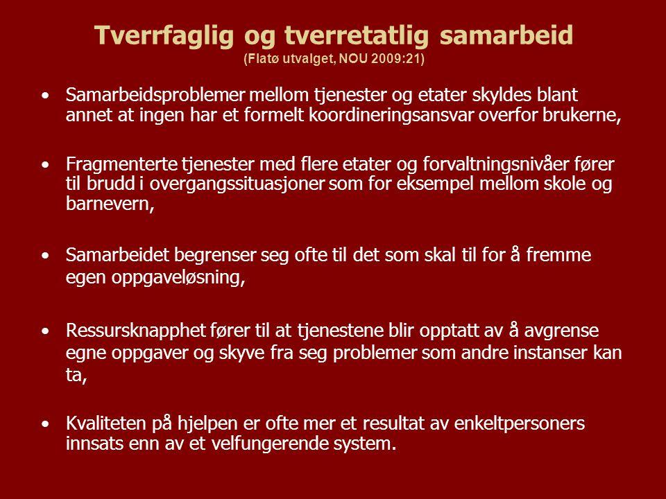 Tverrfaglig og tverretatlig samarbeid (Flatø utvalget, NOU 2009:21) Samarbeidsproblemer mellom tjenester og etater skyldes blant annet at ingen har et