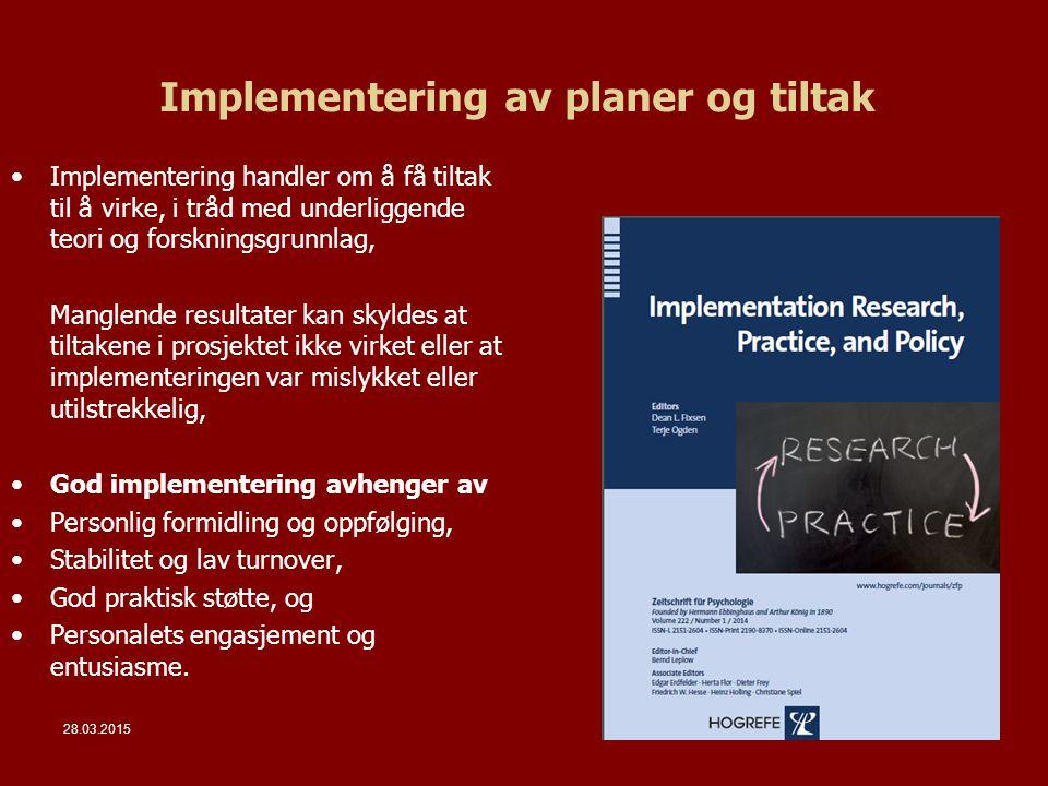 28.03.2015Side 20 Implementering av planer og tiltak Implementering handler om å få tiltak til å virke, i tråd med underliggende teori og forskningsgr