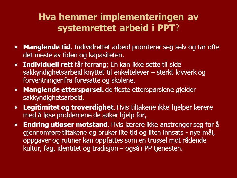Hva hemmer implementeringen av systemrettet arbeid i PPT? Manglende tid. Individrettet arbeid prioriterer seg selv og tar ofte det meste av tiden og k