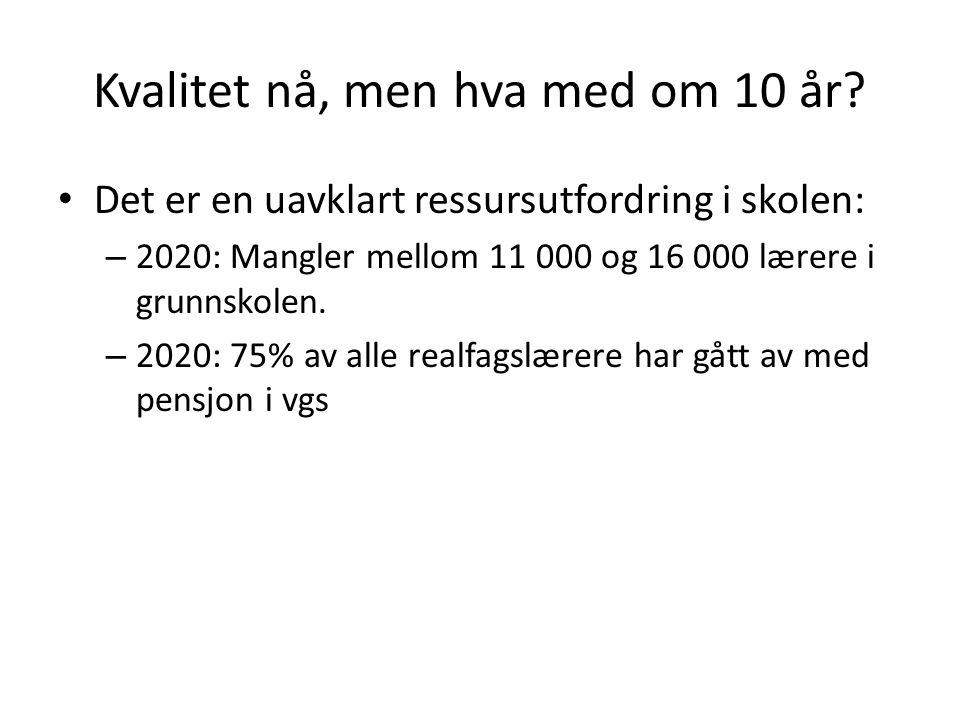 Kvalitet nå, men hva med om 10 år? Det er en uavklart ressursutfordring i skolen: – 2020: Mangler mellom 11 000 og 16 000 lærere i grunnskolen. – 2020