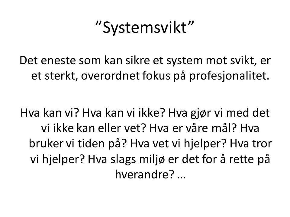 """""""Systemsvikt"""" Det eneste som kan sikre et system mot svikt, er et sterkt, overordnet fokus på profesjonalitet. Hva kan vi? Hva kan vi ikke? Hva gjør v"""