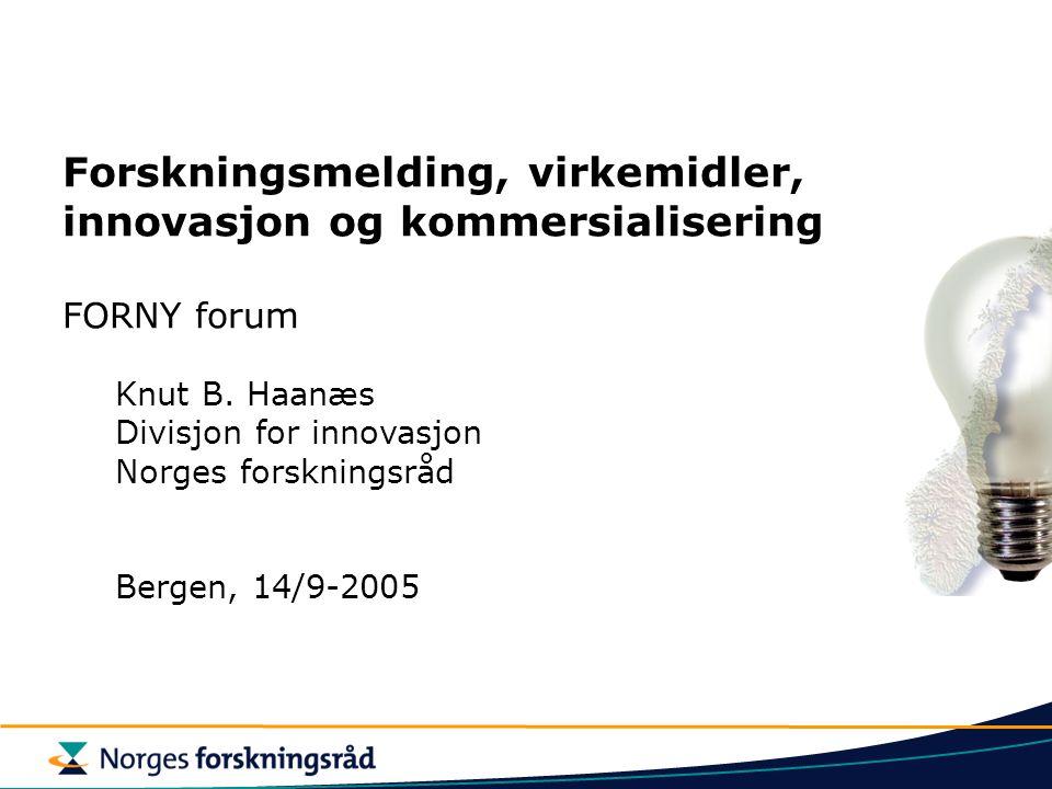 Forskningsmelding, virkemidler, innovasjon og kommersialisering FORNY forum Knut B. Haanæs Divisjon for innovasjon Norges forskningsråd Bergen, 14/9-2