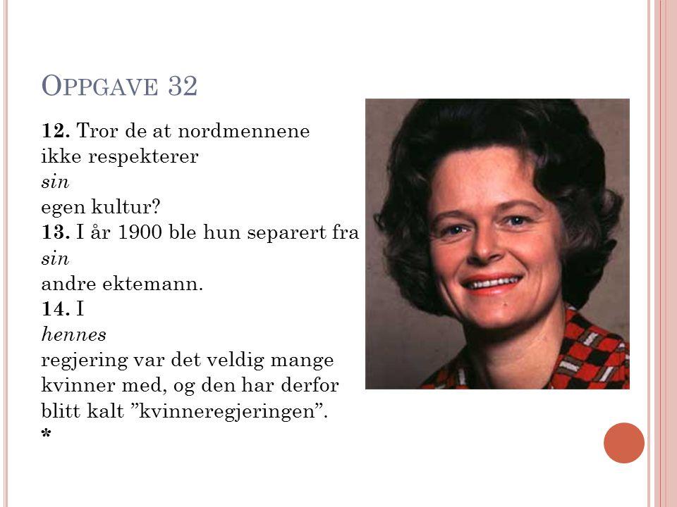 O PPGAVE 32 12. Tror de at nordmennene ikke respekterer sin egen kultur? 13. I år 1900 ble hun separert fra sin andre ektemann. 14. I hennes regjering