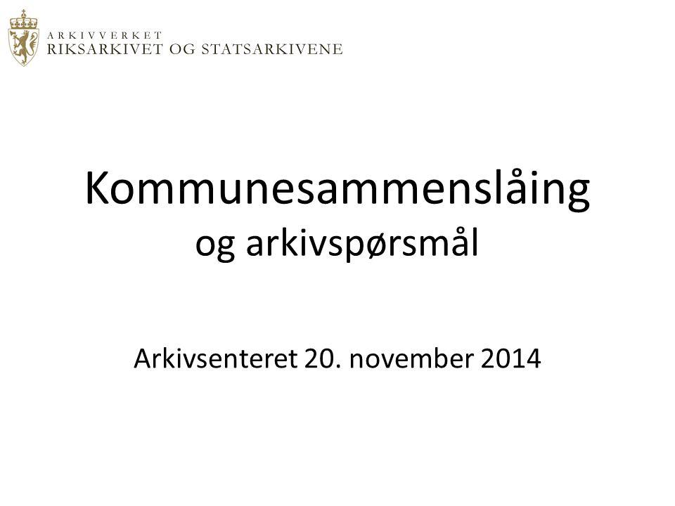 Kommunesammenslåing og arkivspørsmål Arkivsenteret 20. november 2014