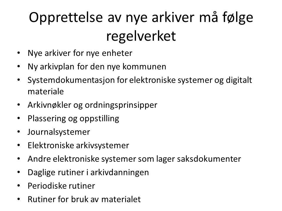 Opprettelse av nye arkiver må følge regelverket Nye arkiver for nye enheter Ny arkivplan for den nye kommunen Systemdokumentasjon for elektroniske sys