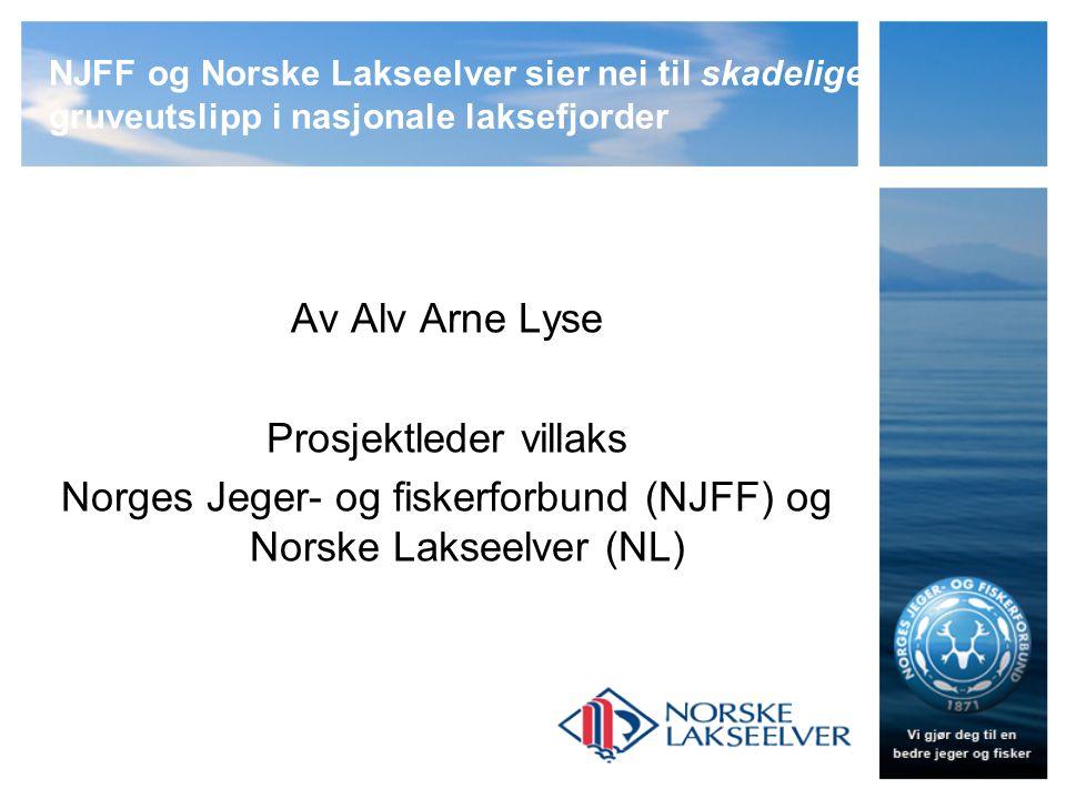 NJFF og Norske Lakseelver sier nei til skadelige gruveutslipp i nasjonale laksefjorder Av Alv Arne Lyse Prosjektleder villaks Norges Jeger- og fiskerforbund (NJFF) og Norske Lakseelver (NL)