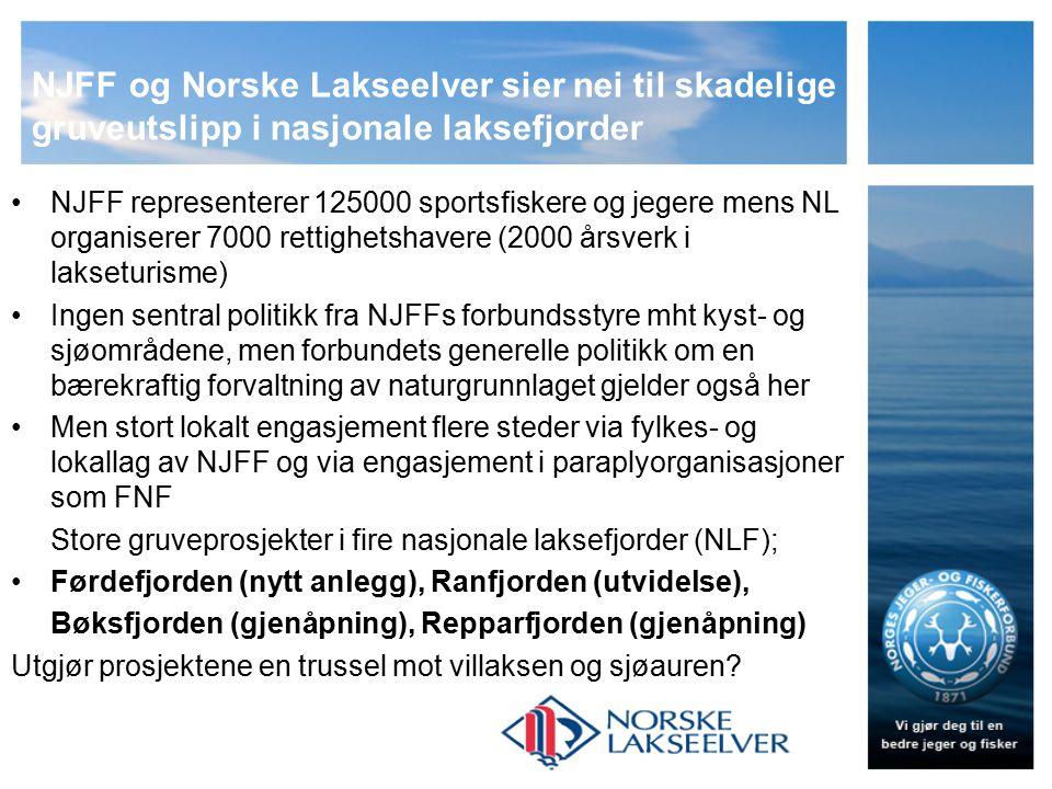 NJFF og Norske Lakseelver sier nei til skadelige gruveutslipp i nasjonale laksefjorder Førdefjorden: NJFF-Sogn og Fjordane; gikk i uttale i sept 09 i mot fjord- og landdeponi i Førdefjorden (Rutil).
