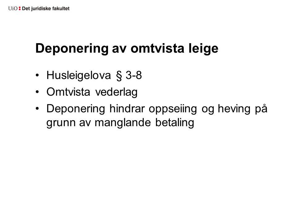 Deponering av omtvista leige Husleigelova § 3-8 Omtvista vederlag Deponering hindrar oppseiing og heving på grunn av manglande betaling