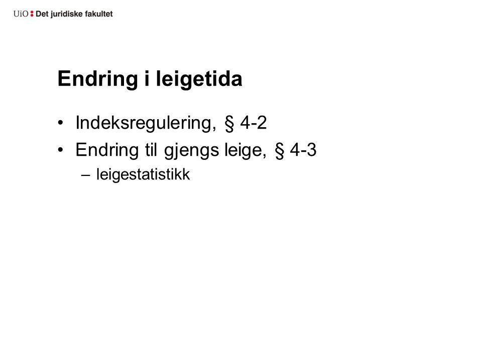 Endring i leigetida Indeksregulering, § 4-2 Endring til gjengs leige, § 4-3 –leigestatistikk