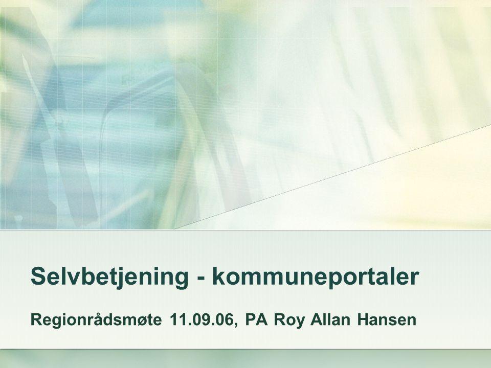 Selvbetjening - kommuneportaler Regionrådsmøte 11.09.06, PA Roy Allan Hansen
