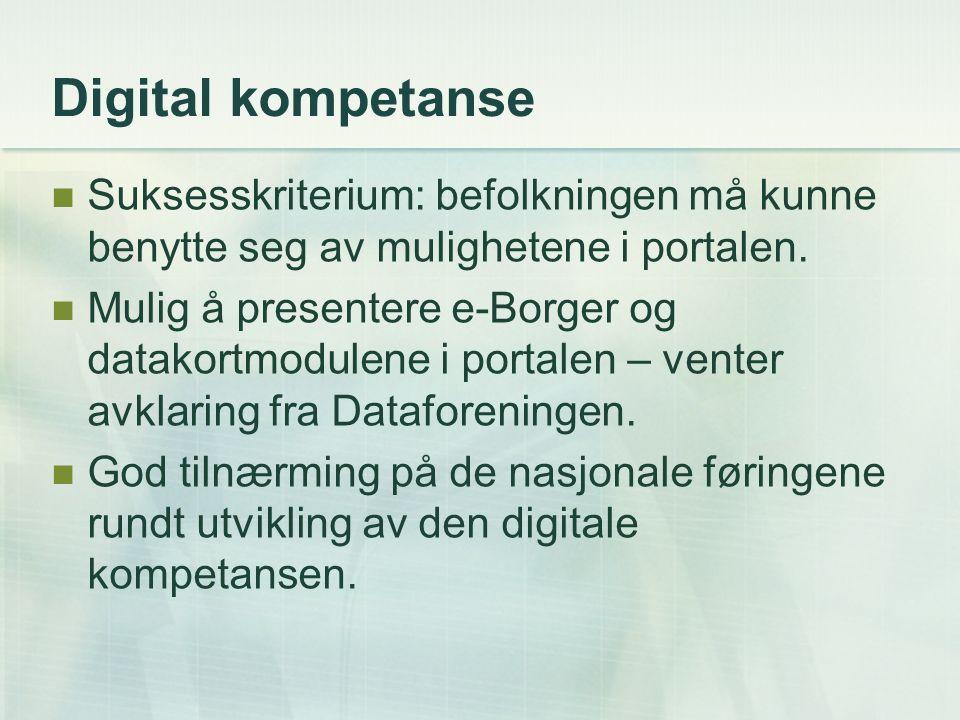 Digital kompetanse Suksesskriterium: befolkningen må kunne benytte seg av mulighetene i portalen. Mulig å presentere e-Borger og datakortmodulene i po