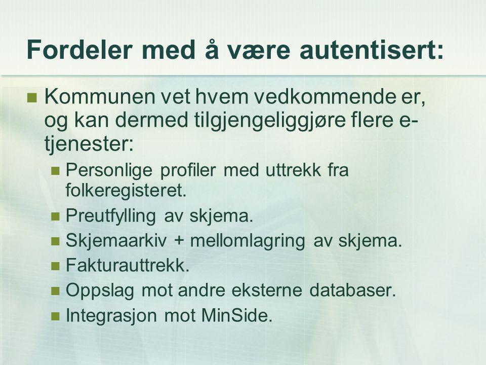 Fordeler med å være autentisert: Kommunen vet hvem vedkommende er, og kan dermed tilgjengeliggjøre flere e- tjenester: Personlige profiler med uttrekk