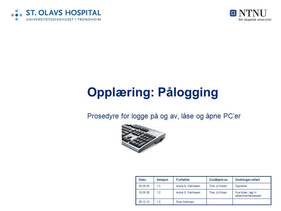 Opplæring: Pålogging Prosedyre for logge på og av, låse og åpne PC'er DatoVersjonForfatterGodkjent avEndringer utført 25.05.051.0André S.