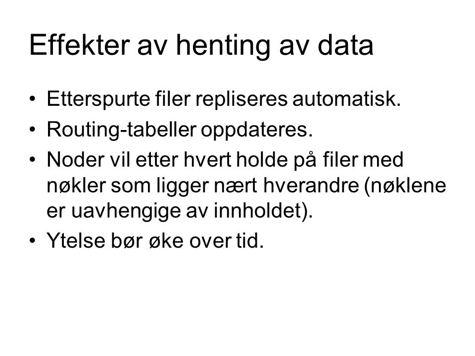 Effekter av henting av data Etterspurte filer repliseres automatisk.
