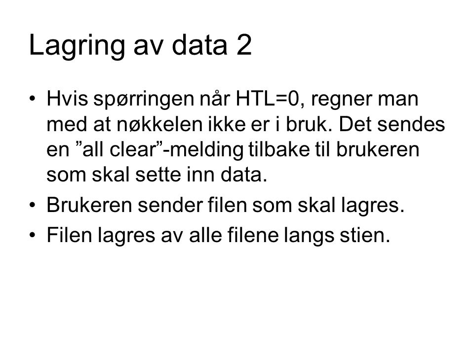 Lagring av data 2 Hvis spørringen når HTL=0, regner man med at nøkkelen ikke er i bruk.