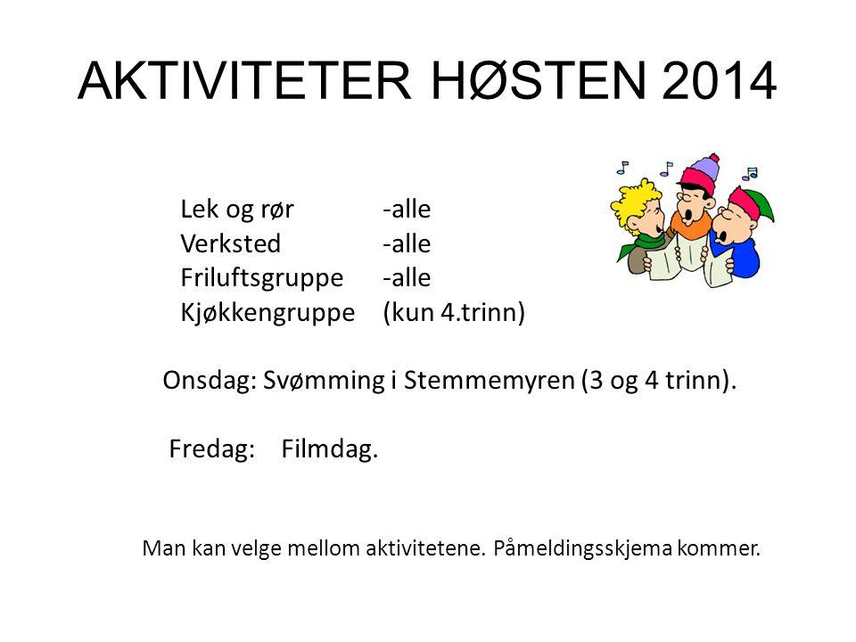 AKTIVITETER HØSTEN 2014 Lek og rør -alle Verksted-alle Friluftsgruppe -alle Kjøkkengruppe (kun 4.trinn) Onsdag: Svømming i Stemmemyren (3 og 4 trinn).
