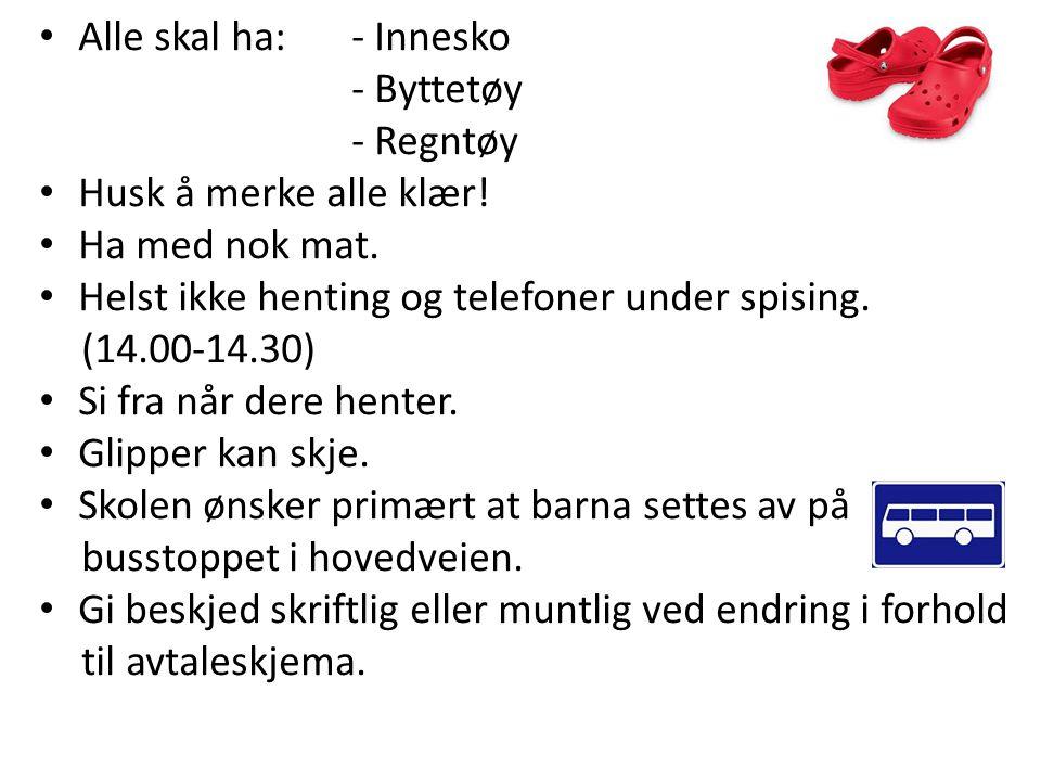 Alle skal ha: - Innesko - Byttetøy - Regntøy Husk å merke alle klær! Ha med nok mat. Helst ikke henting og telefoner under spising. (14.00-14.30) Si f