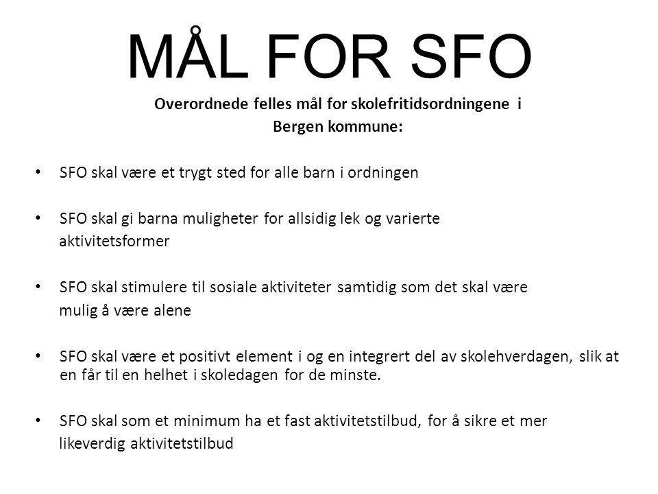 MÅL FOR SFO Overordnede felles mål for skolefritidsordningene i Bergen kommune: SFO skal være et trygt sted for alle barn i ordningen SFO skal gi barn