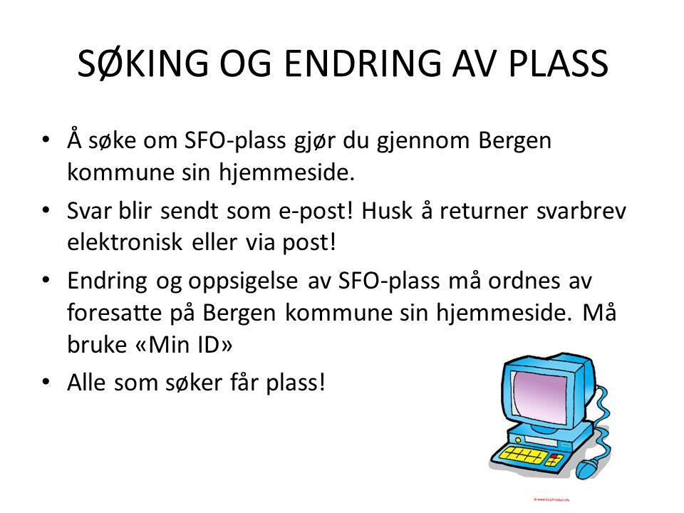 SØKING OG ENDRING AV PLASS Å søke om SFO-plass gjør du gjennom Bergen kommune sin hjemmeside. Svar blir sendt som e-post! Husk å returner svarbrev ele
