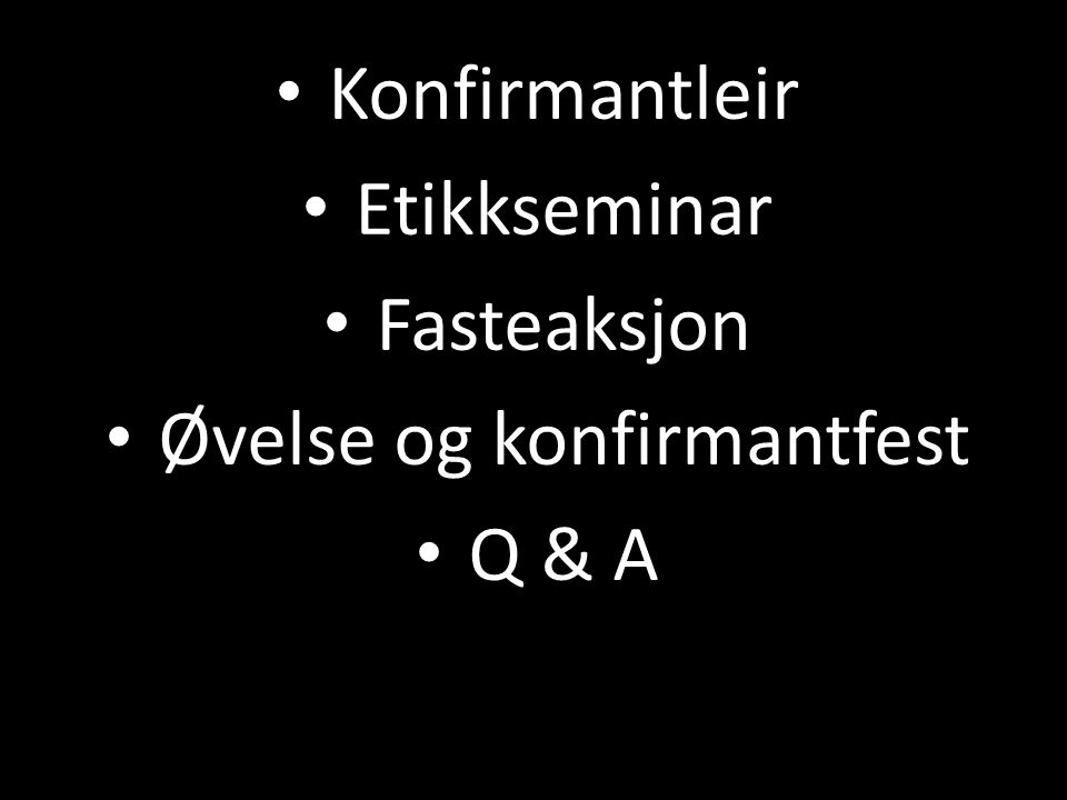 Konfirmantleir Etikkseminar Fasteaksjon Øvelse og konfirmantfest Q & A