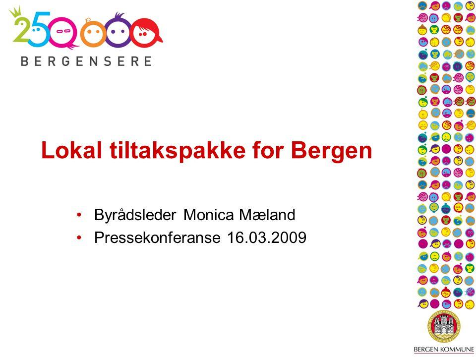 Lokal tiltakspakke for Bergen Byrådsleder Monica Mæland Pressekonferanse 16.03.2009