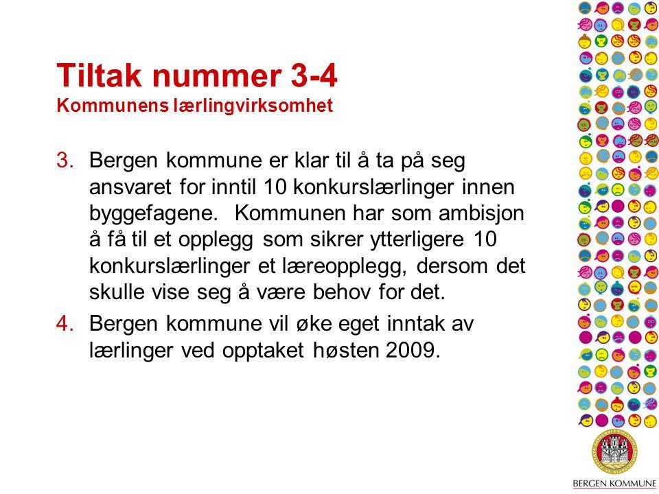 Tiltak nummer 3-4 Kommunens lærlingvirksomhet 3.Bergen kommune er klar til å ta på seg ansvaret for inntil 10 konkurslærlinger innen byggefagene.