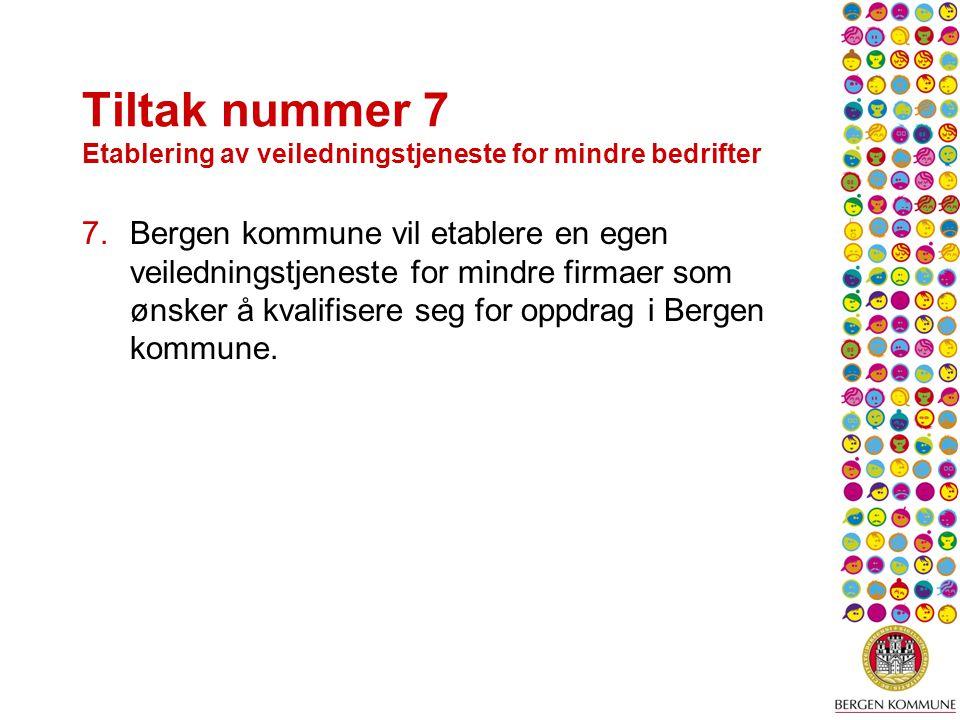 Tiltak nummer 7 Etablering av veiledningstjeneste for mindre bedrifter 7.Bergen kommune vil etablere en egen veiledningstjeneste for mindre firmaer som ønsker å kvalifisere seg for oppdrag i Bergen kommune.