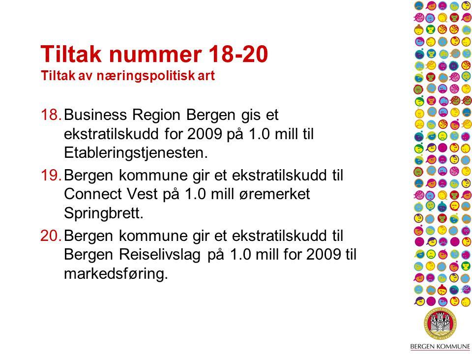 Tiltak nummer 18-20 Tiltak av næringspolitisk art 18.Business Region Bergen gis et ekstratilskudd for 2009 på 1.0 mill til Etableringstjenesten.