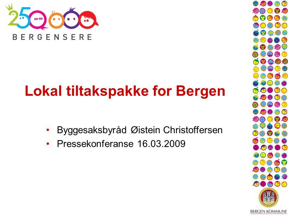 Lokal tiltakspakke for Bergen Byggesaksbyråd Øistein Christoffersen Pressekonferanse 16.03.2009