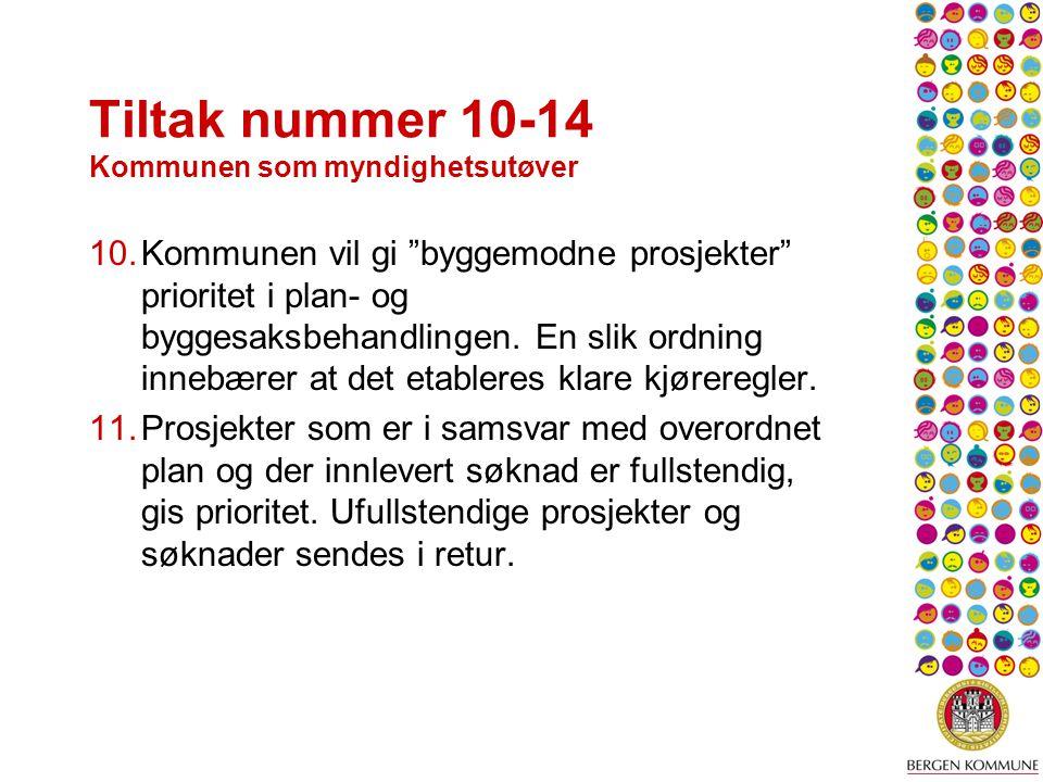 Tiltak nummer 10-14 Kommunen som myndighetsutøver 10.Kommunen vil gi byggemodne prosjekter prioritet i plan- og byggesaksbehandlingen.