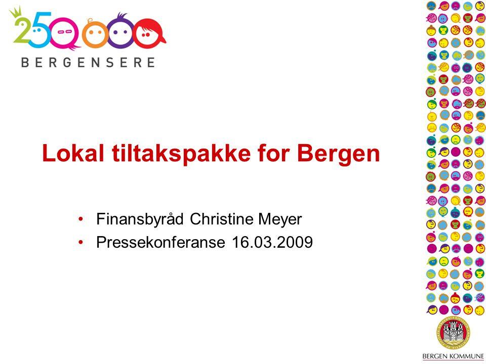 Lokal tiltakspakke for Bergen Finansbyråd Christine Meyer Pressekonferanse 16.03.2009