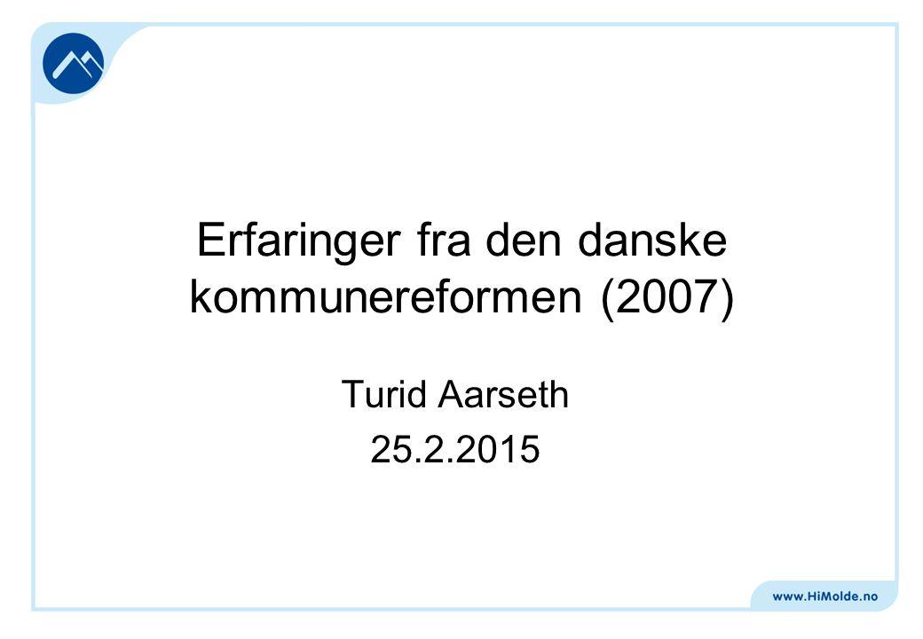 Erfaringer fra den danske kommunereformen (2007) Turid Aarseth 25.2.2015