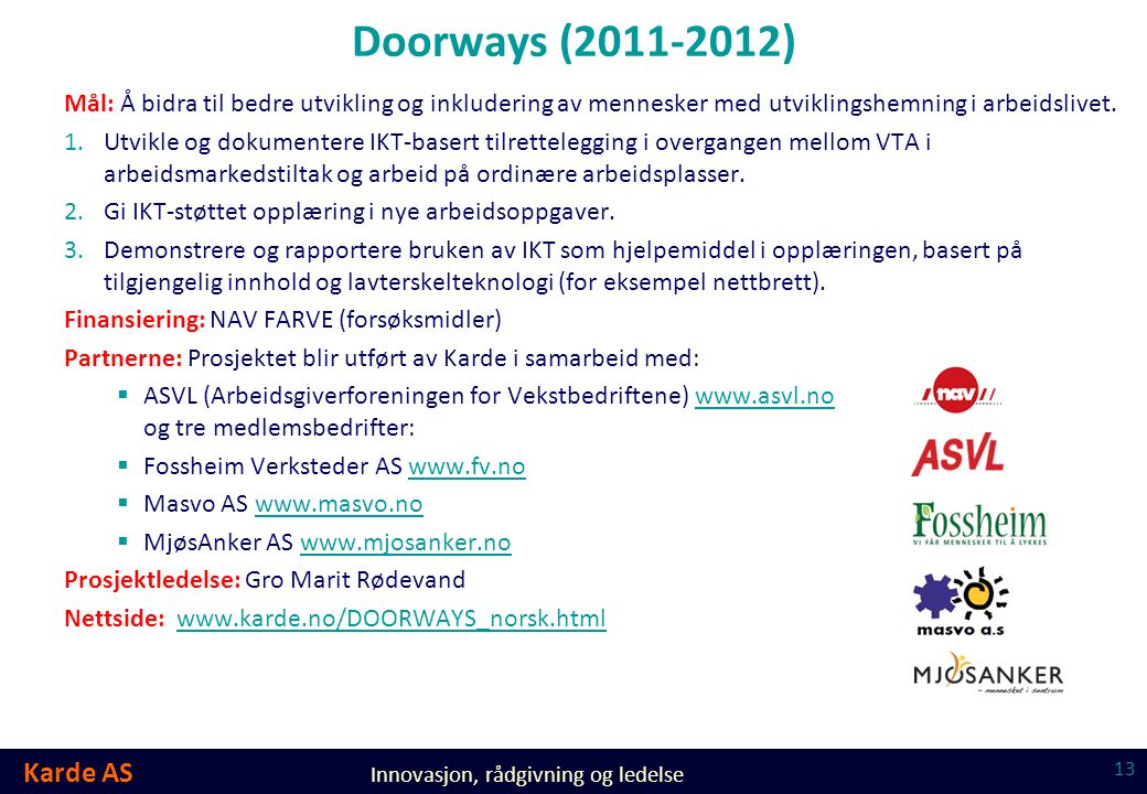 Karde AS Innovasjon, rådgivning og ledelse Doorways (2011-2012) Mål: Å bidra til bedre utvikling og inkludering av mennesker med utviklingshemning i a