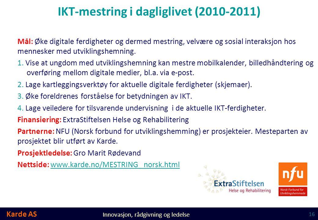 Karde AS Innovasjon, rådgivning og ledelse IKT-mestring i dagliglivet (2010-2011) Mål: Øke digitale ferdigheter og dermed mestring, velvære og sosial