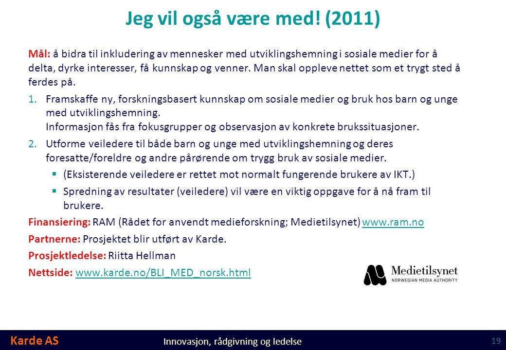 Karde AS Innovasjon, rådgivning og ledelse Jeg vil også være med! (2011) Mål: å bidra til inkludering av mennesker med utviklingshemning i sosiale med