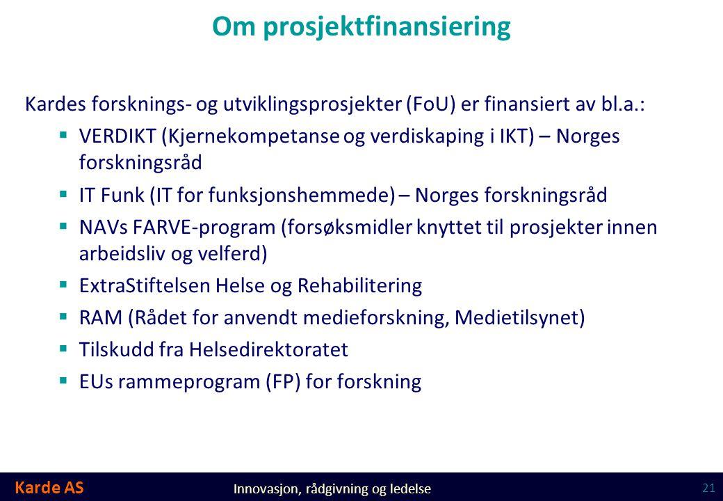 Karde AS Innovasjon, rådgivning og ledelse Om prosjektfinansiering Kardes forsknings- og utviklingsprosjekter (FoU) er finansiert av bl.a.:  VERDIKT