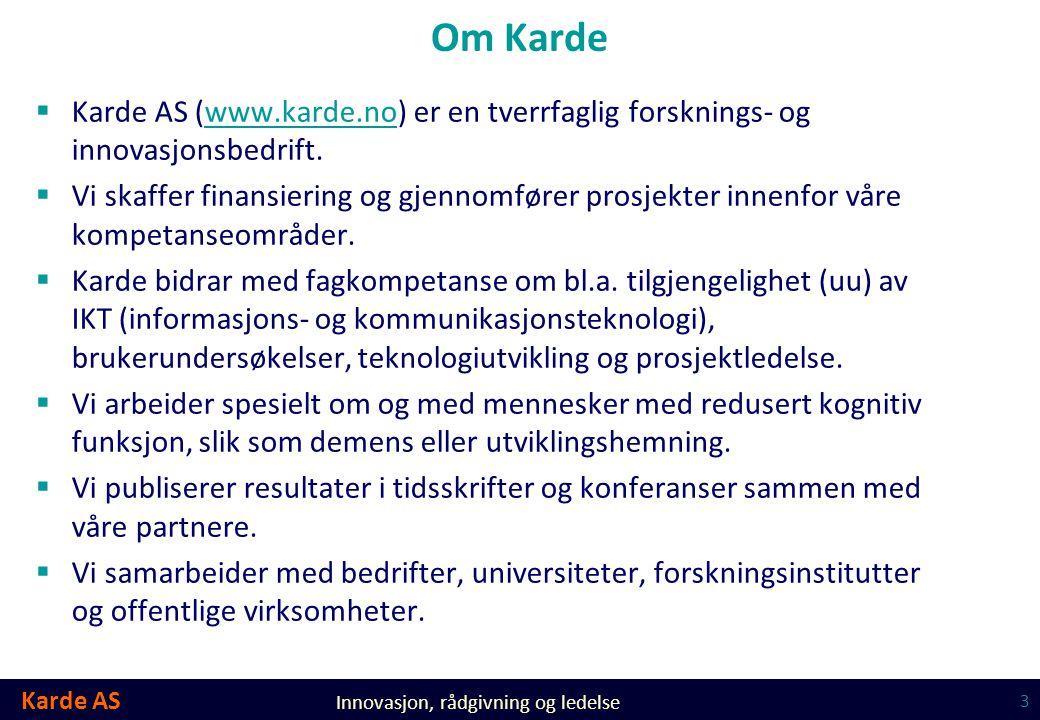 Karde AS Innovasjon, rådgivning og ledelse Om Karde  Karde AS (www.karde.no) er en tverrfaglig forsknings- og innovasjonsbedrift.www.karde.no  Vi sk