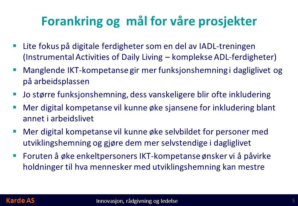 Karde AS Innovasjon, rådgivning og ledelse Forankring og mål for våre prosjekter  Lite fokus på digitale ferdigheter som en del av IADL-treningen (In