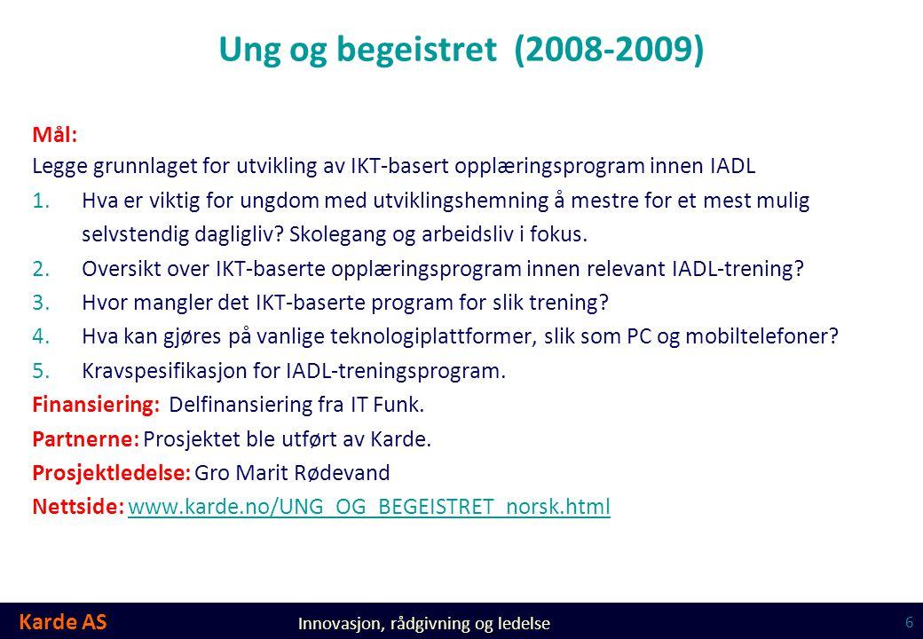 Karde AS Innovasjon, rådgivning og ledelse Ung og begeistret (2008-2009) Mål: Legge grunnlaget for utvikling av IKT-basert opplæringsprogram innen IAD