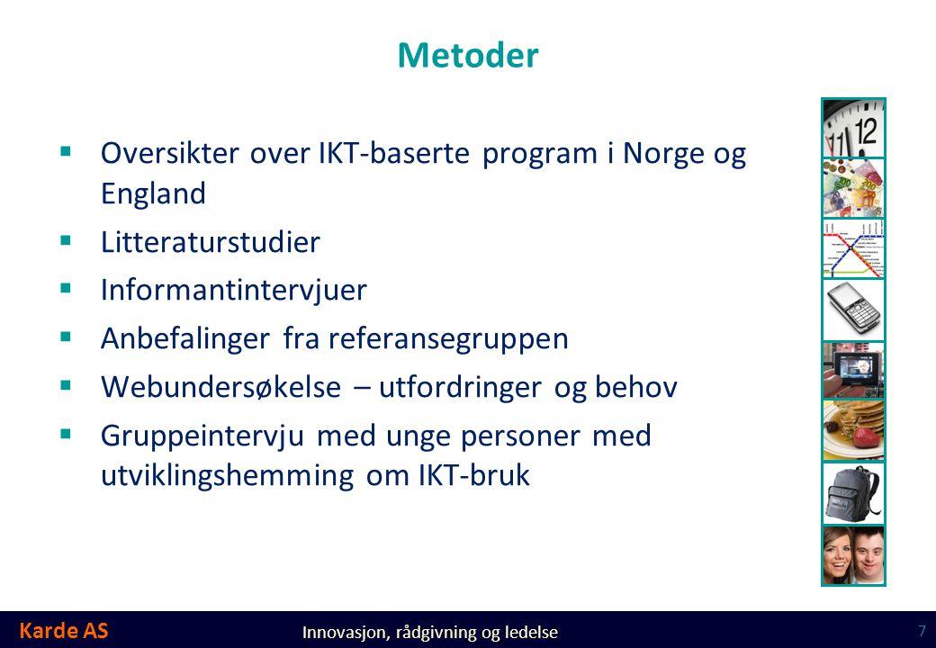 Karde AS Innovasjon, rådgivning og ledelse Metoder  Oversikter over IKT-baserte program i Norge og England  Litteraturstudier  Informantintervjuer