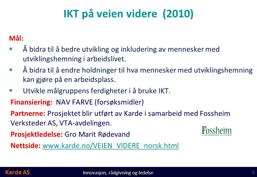 Karde AS Innovasjon, rådgivning og ledelse IKT på veien videre (2010) Mål:  Å bidra til å bedre utvikling og inkludering av mennesker med utviklingsh