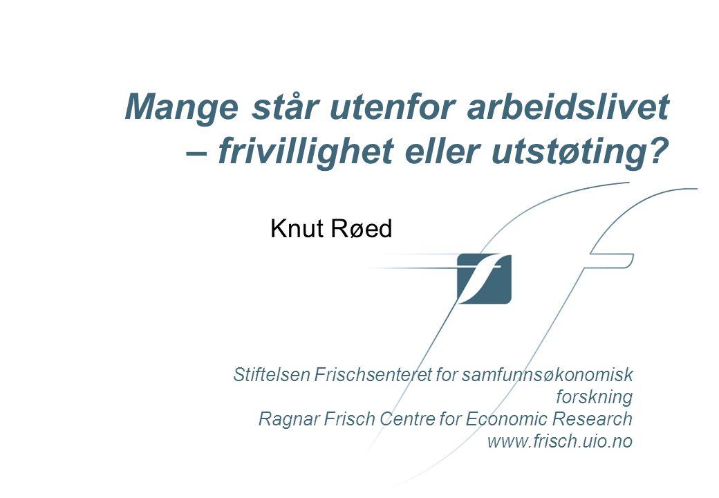 Stiftelsen Frischsenteret for samfunnsøkonomisk forskning Ragnar Frisch Centre for Economic Research www.frisch.uio.no Mange står utenfor arbeidslivet – frivillighet eller utstøting.
